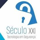 SÉCULO XXI TECNOLOGIA EM SEGURANÇA